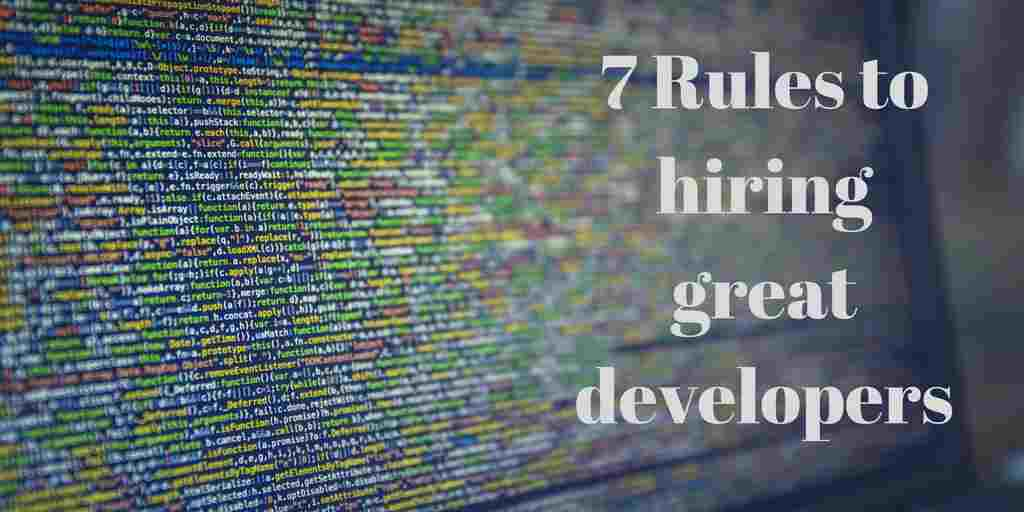 7 Simple Rules for Hiring Great Developers