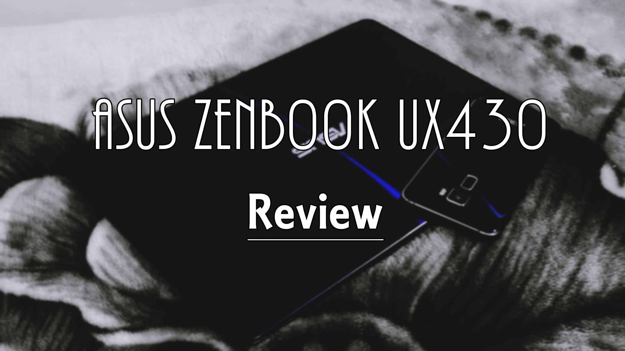 ASUS Zenbook UX430UN Review – Slim And Powerful !
